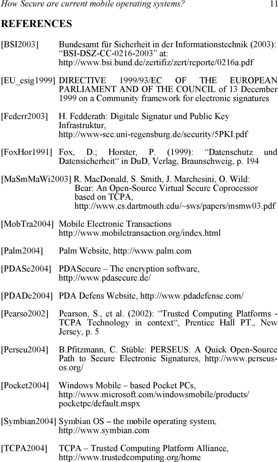 pdf [EU_esig1999] DIRECTIVE 1999/93/EC OF THE EUROPEAN PARLIAMENT AND OF THE COUNCIL of 13 December 1999 on a Community framework for electronic signatures [Federr2003] H.