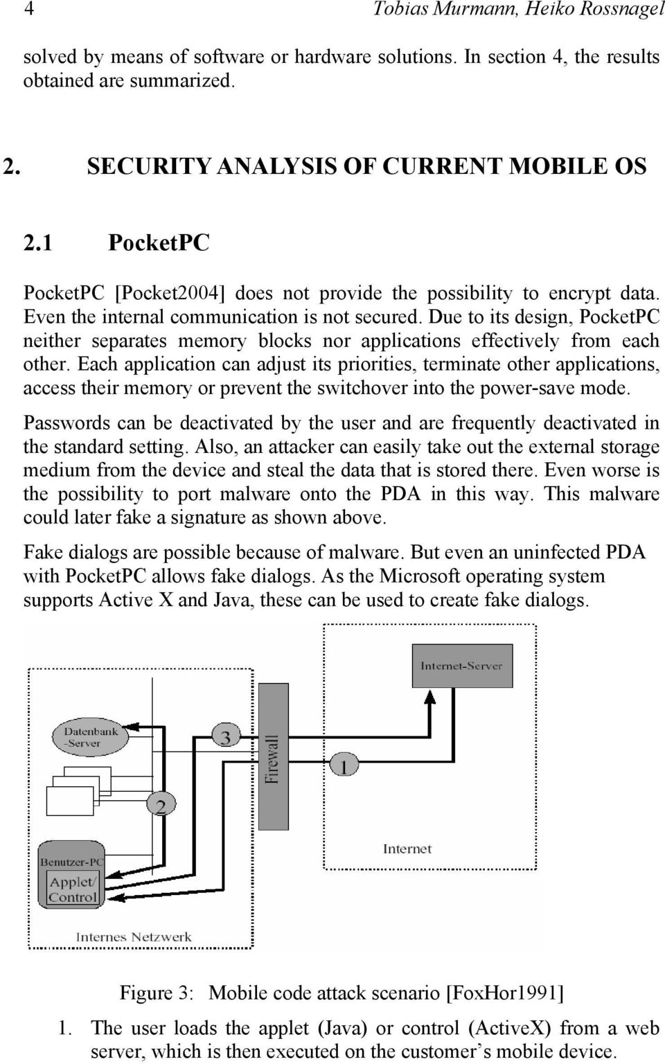 Due to its design, PocketPC neither separates memory blocks nor applications effectively from each other.