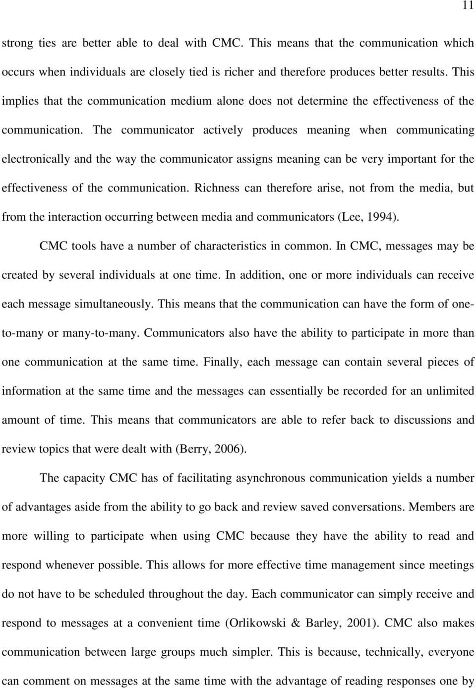 The communicator actively produces meaning when communicating electronically and the way the communicator assigns meaning can be very important for the effectiveness of the communication.