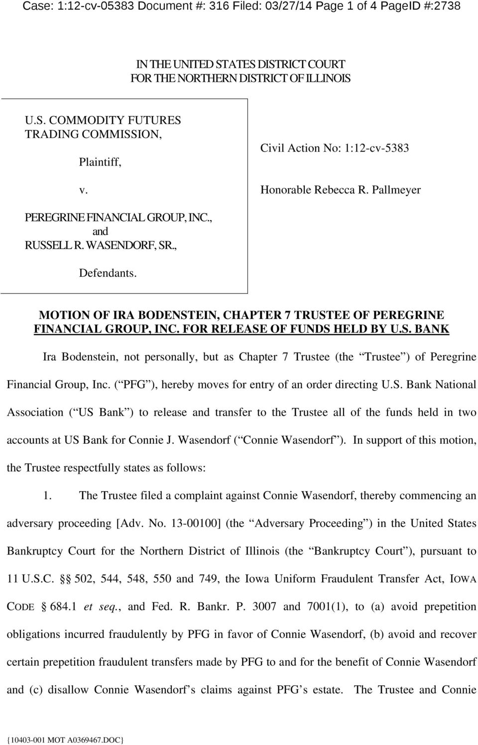 MOTION OF IRA BODENSTEIN, CHAPTER 7 TRUSTEE OF PEREGRINE FINANCIAL GROUP, INC. FOR RELEASE OF FUNDS HELD BY U.S. BANK Ira Bodenstein, not personally, but as Chapter 7 Trustee (the Trustee ) of Peregrine Financial Group, Inc.