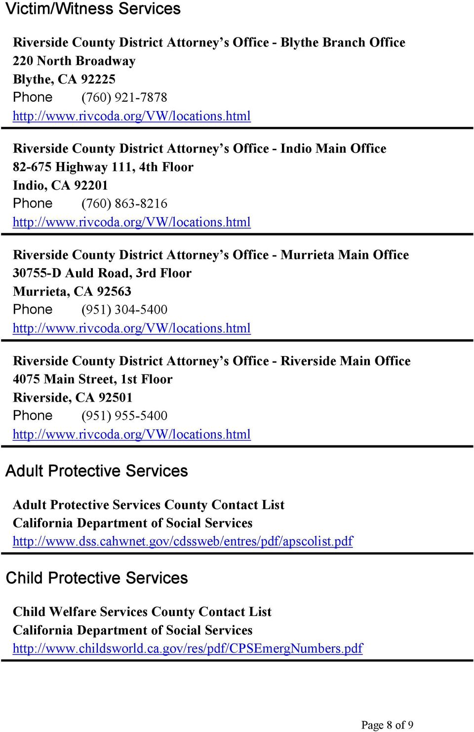 Riverside County District Attorney s Office - Riverside Main Office 4075 Main Street, 1st Floor Riverside, CA 92501 Phone (951) 955-5400 Adult Protective Services Adult Protective Services County