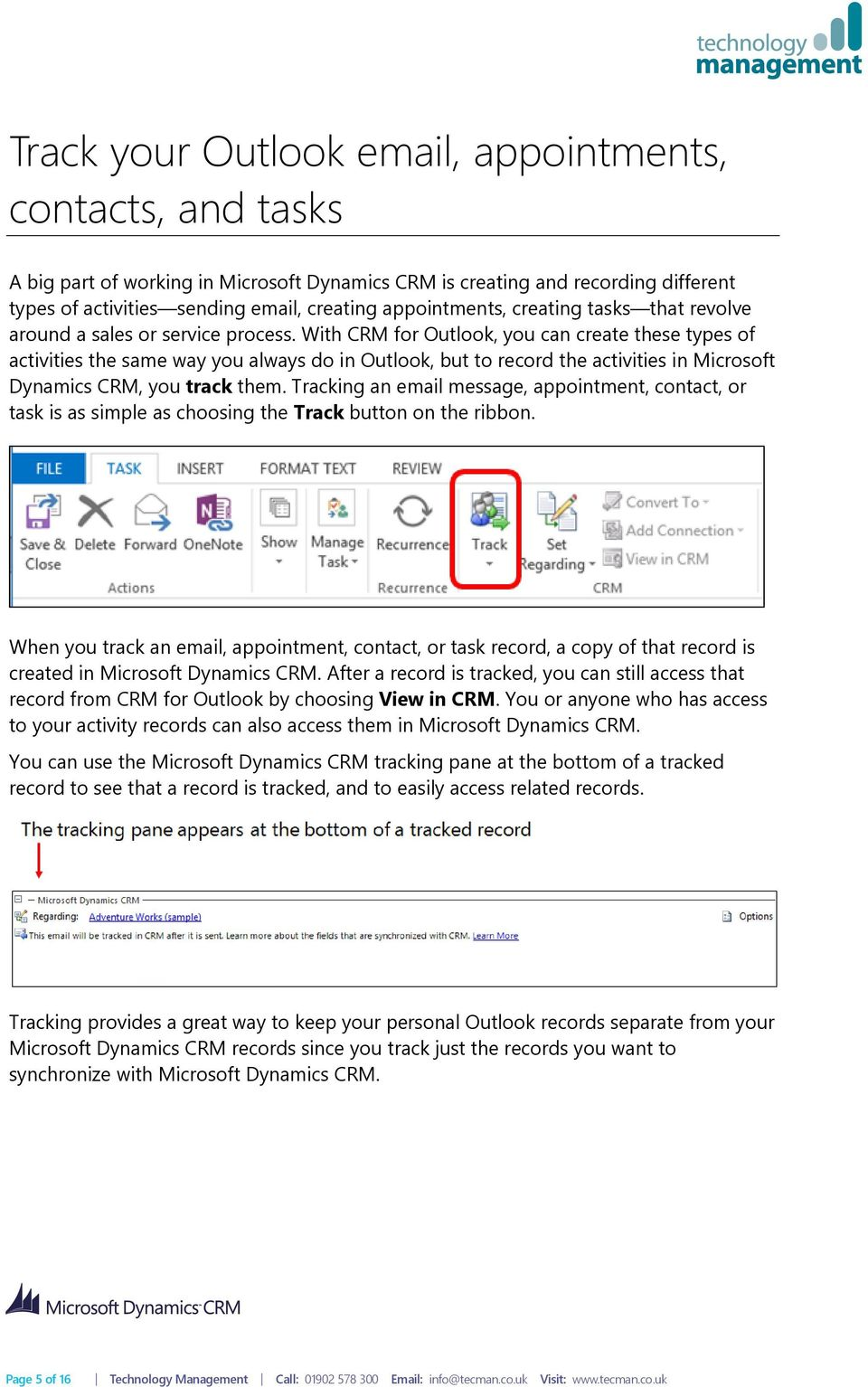 With CRM for Outlook, you can create these types of activities the same way you always do in Outlook, but to record the activities in Microsoft Dynamics CRM, you track them.