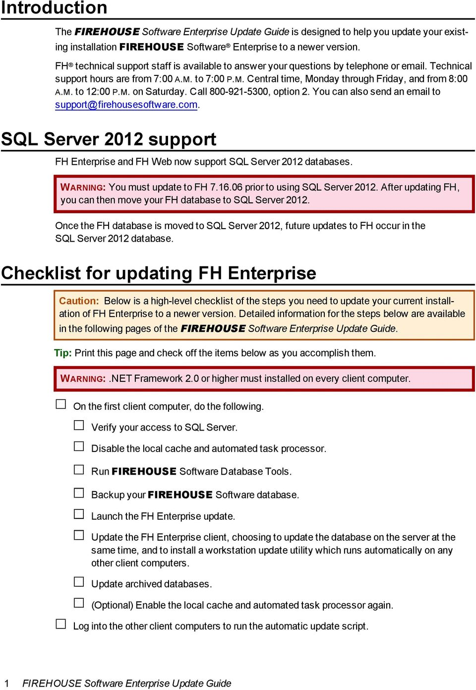 M. on Saturday. Call 800-921-5300, option 2. You can also send an email to support@firehousesoftware.com. SQL Server 2012 support FH Enterprise and FH Web now support SQL Server 2012 databases.