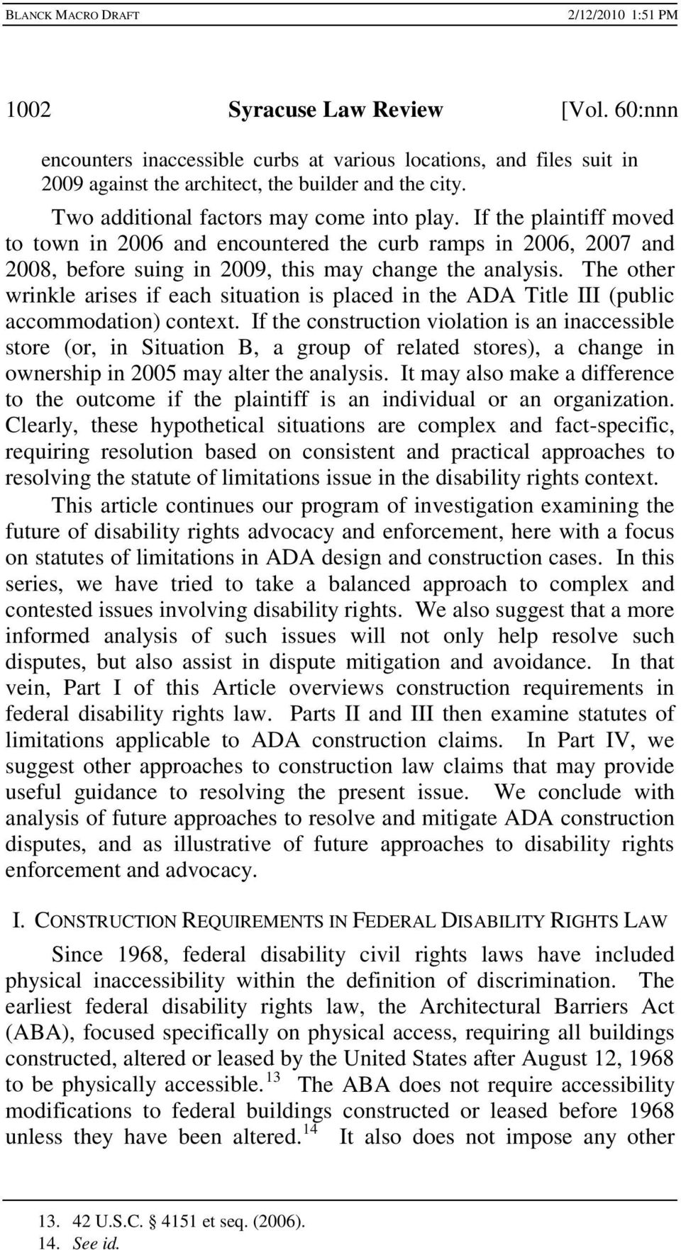 The other wrinkle arises if each situation is placed in the ADA Title III (public accommodation) context.