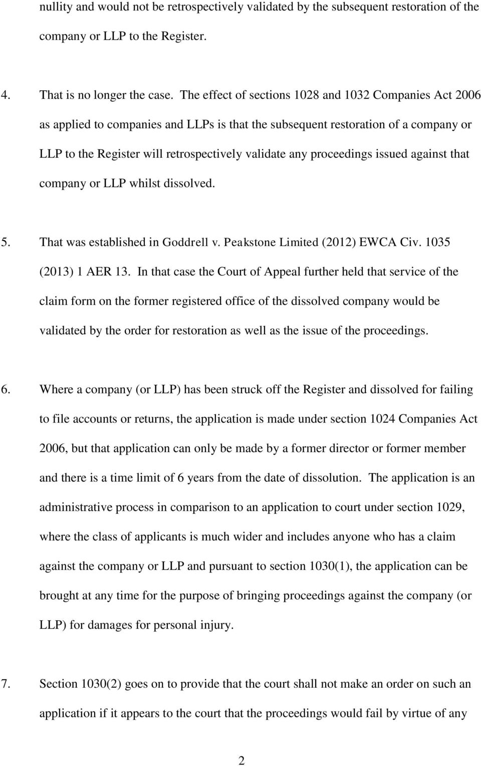 proceedings issued against that company or LLP whilst dissolved. 5. That was established in Goddrell v. Peakstone Limited (2012) EWCA Civ. 1035 (2013) 1 AER 13.