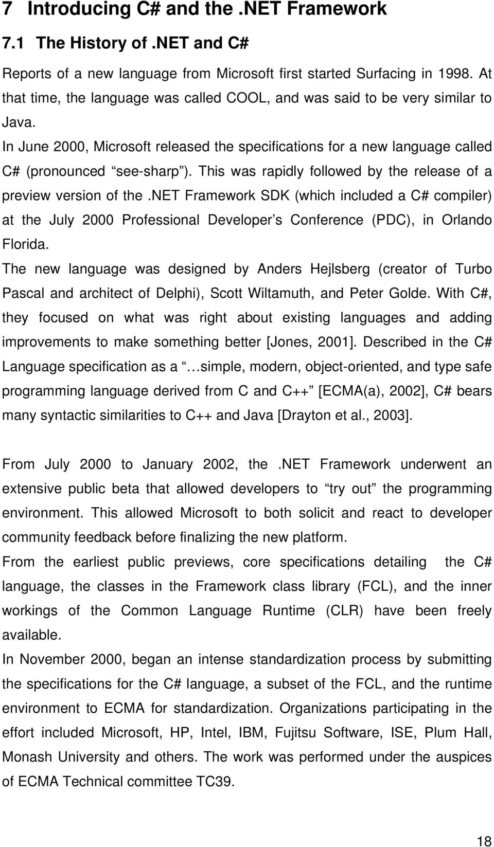 This was rapidly followed by the release of a preview version of the.net Framework SDK (which included a C# compiler) at the July 2000 Professional Developer s Conference (PDC), in Orlando Florida.