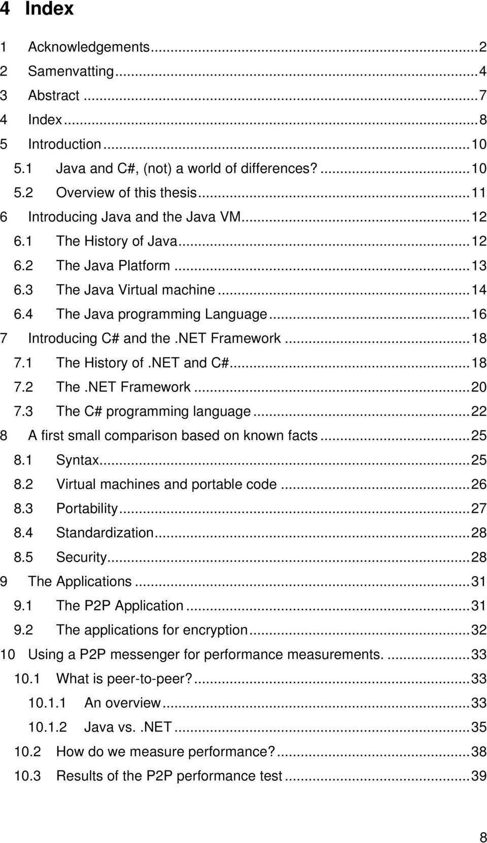 net Framework...18 7.1 The History of.net and C#...18 7.2 The.NET Framework...20 7.3 The C# programming language...22 8 A first small comparison based on known facts...25 8.