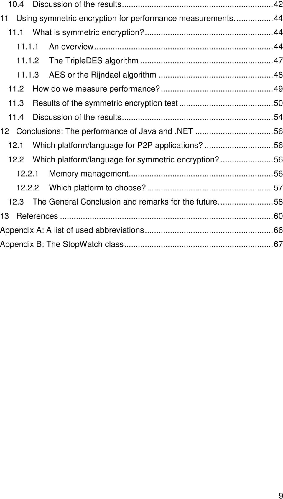 ..54 12 Conclusions: The performance of Java and.net...56 12.1 Which platform/language for P2P applications?...56 12.2 Which platform/language for symmetric encryption?...56 12.2.1 Memory management.