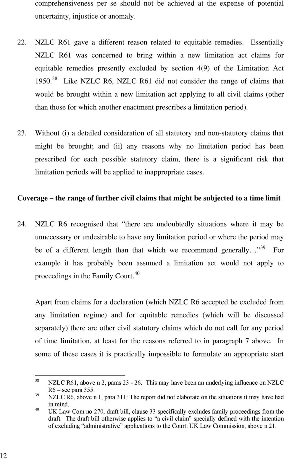 38 Like NZLC R6, NZLC R61 did not consider the range of claims that would be brought within a new limitation act applying to all civil claims (other than those for which another enactment prescribes