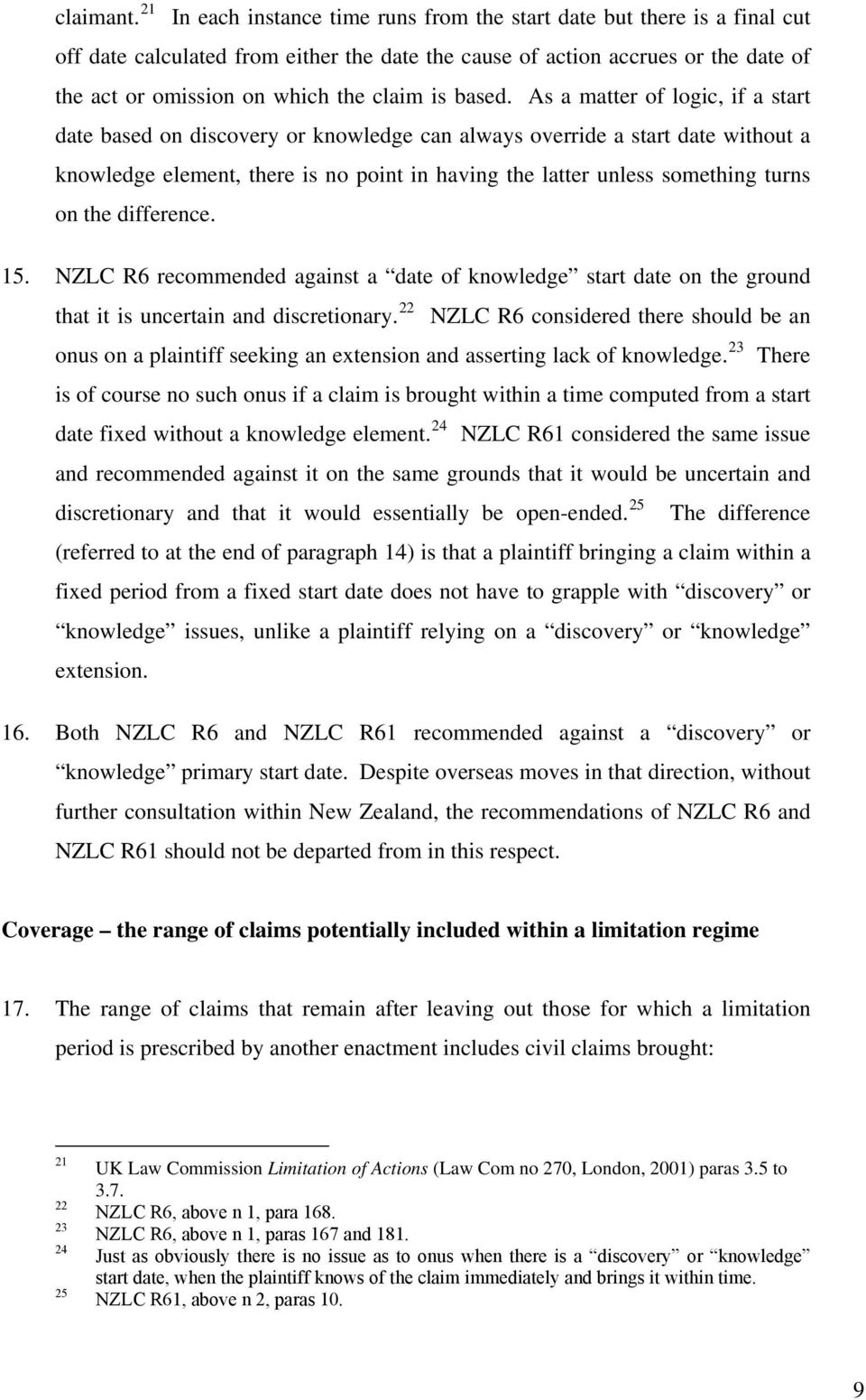 difference. 15. NZLC R6 recommended against a of knowledge start on the ground that it is uncertain and discretionary.