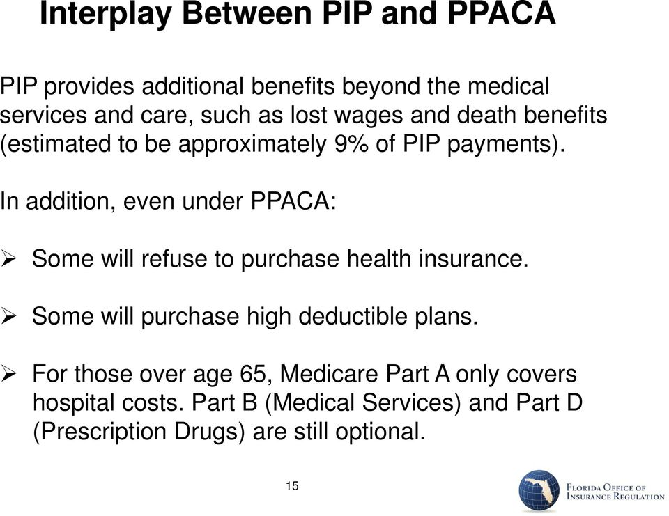 In addition, even under PPACA: Some will refuse to purchase health insurance.