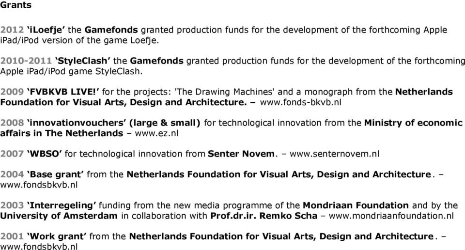 for the projects: 'The Drawing Machines' and a monograph from the Netherlands Foundation for Visual Arts, Design and Architecture. www.fonds-bkvb.