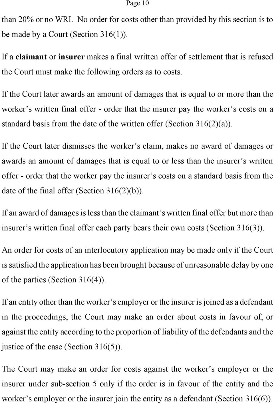 If the Court later awards an amount of damages that is equal to or more than the worker s written final offer - order that the insurer pay the worker s costs on a standard basis from the date of the
