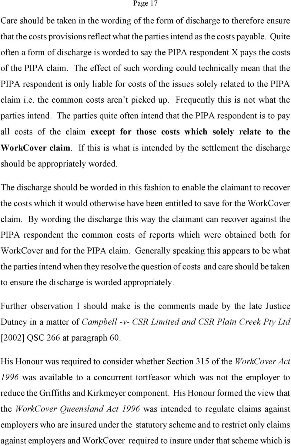 The effect of such wording could technically mean that the PIPA respondent is only liable for costs of the issues solely related to the PIPA claim i.e. the common costs aren t picked up.