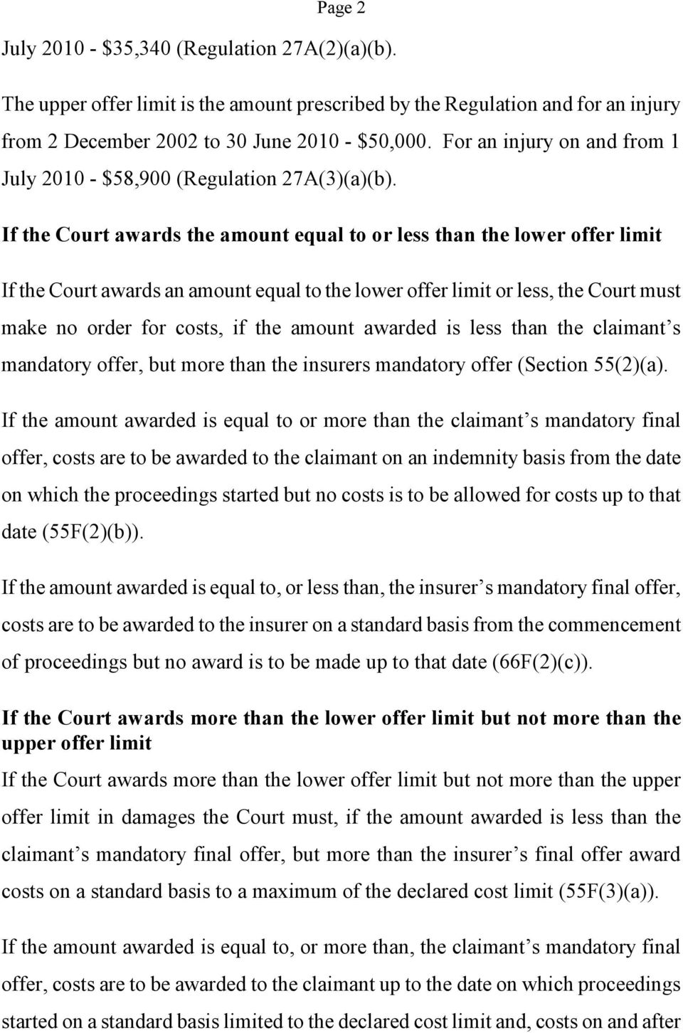 If the Court awards the amount equal to or less than the lower offer limit If the Court awards an amount equal to the lower offer limit or less, the Court must make no order for costs, if the amount