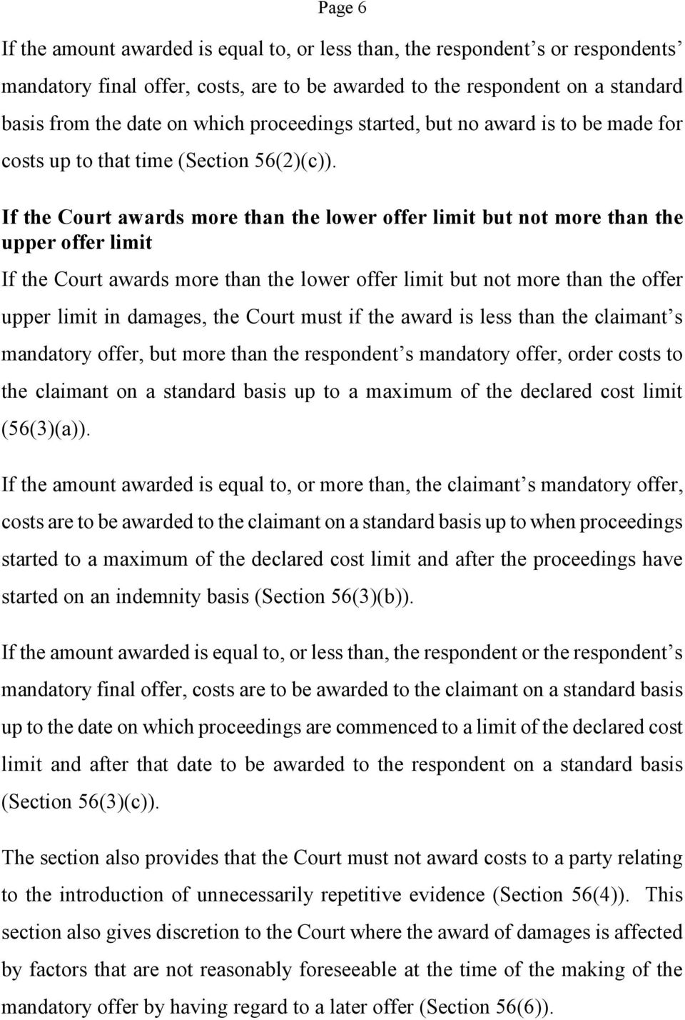 If the Court awards more than the lower offer limit but not more than the upper offer limit If the Court awards more than the lower offer limit but not more than the offer upper limit in damages, the