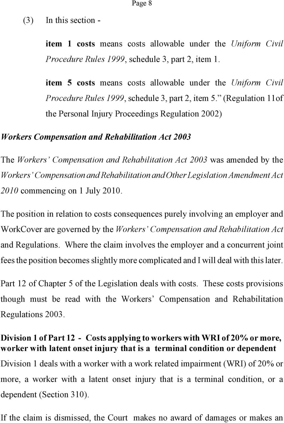 (Regulation 11of the Personal Injury Proceedings Regulation 2002) Workers Compensation and Rehabilitation Act 2003 The Workers Compensation and Rehabilitation Act 2003 was amended by the Workers