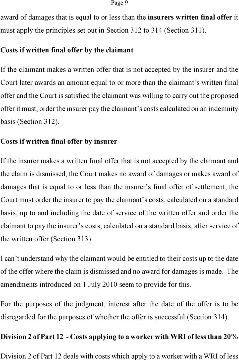 written final offer and the Court is satisfied the claimant was willing to carry out the proposed offer it must, order the insurer pay the claimant s costs calculated on an indemnity basis (Section