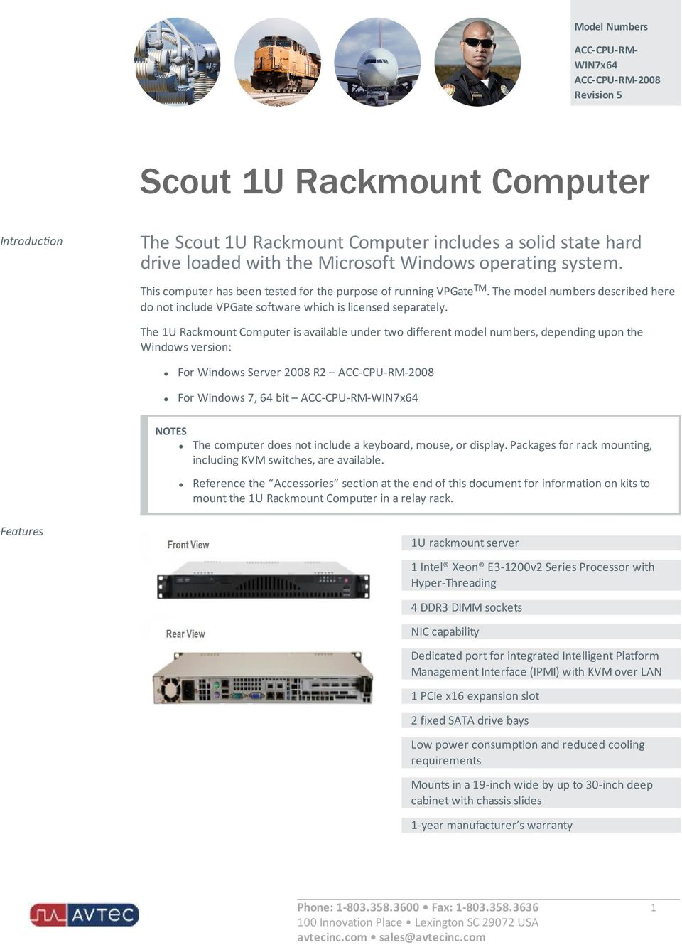 The 1U Rackmount Computer is available under two different model numbers, depending upon the Windows version: For Windows Server 2008 R2 ACC-CPU-RM-2008 For Windows 7, 64 bit ACC-CPU-RM-WIN7x64 NOTES