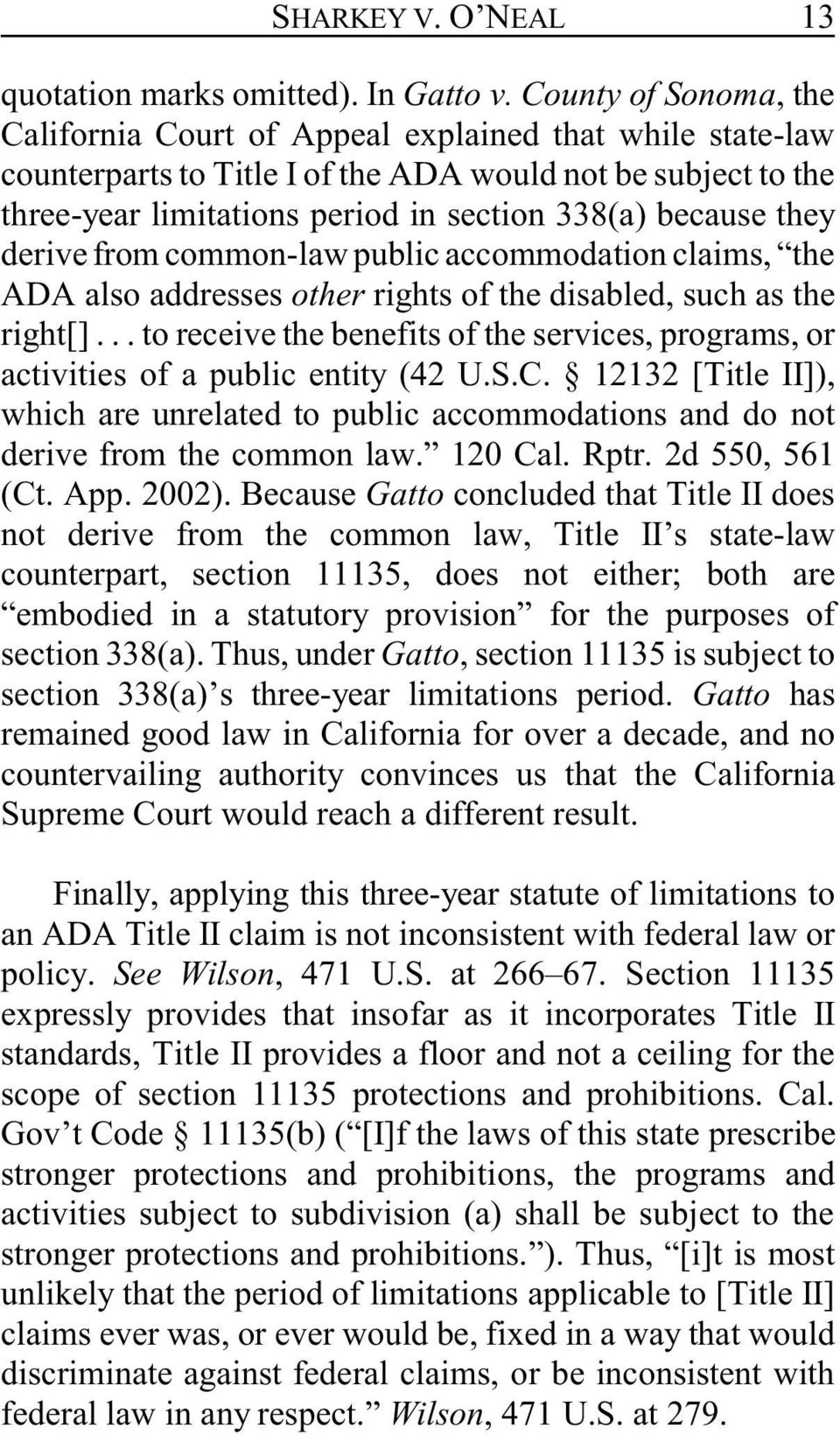 they derive from common-law public accommodation claims, the ADA also addresses other rights of the disabled, such as the right[].