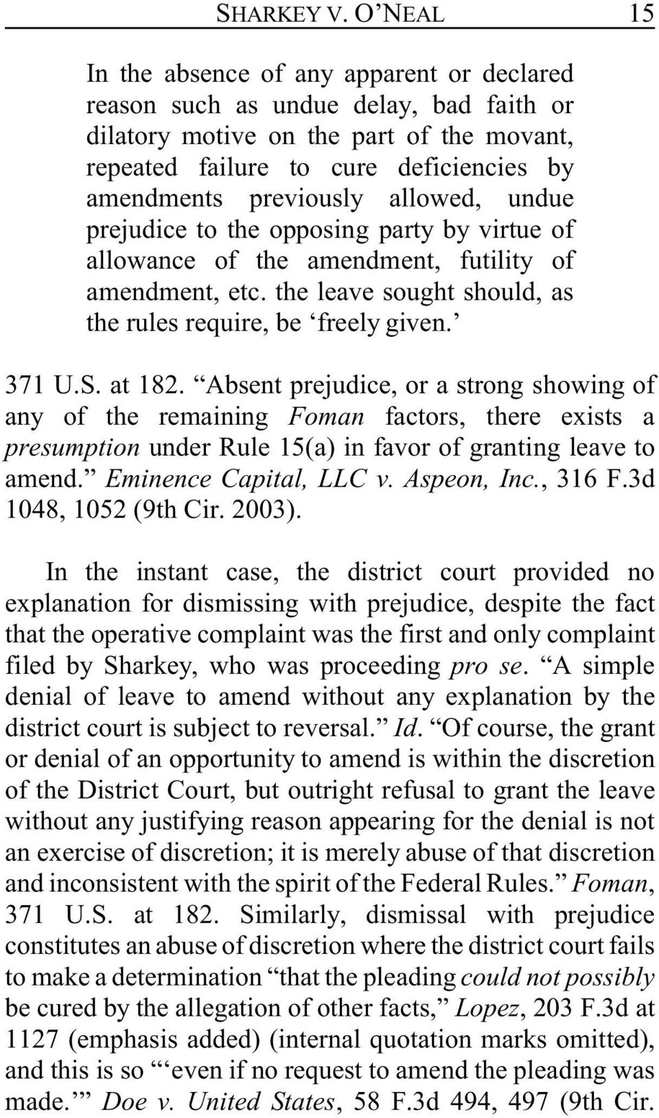 allowed, undue prejudice to the opposing party by virtue of allowance of the amendment, futility of amendment, etc. the leave sought should, as the rules require, be freely given. 371 U.S. at 182.