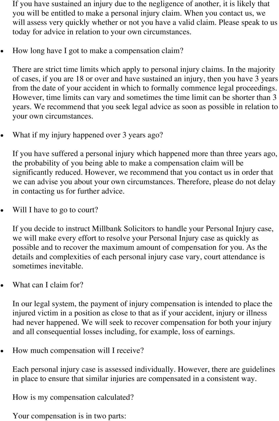 How long have I got to make a compensation claim? There are strict time limits which apply to personal injury claims.