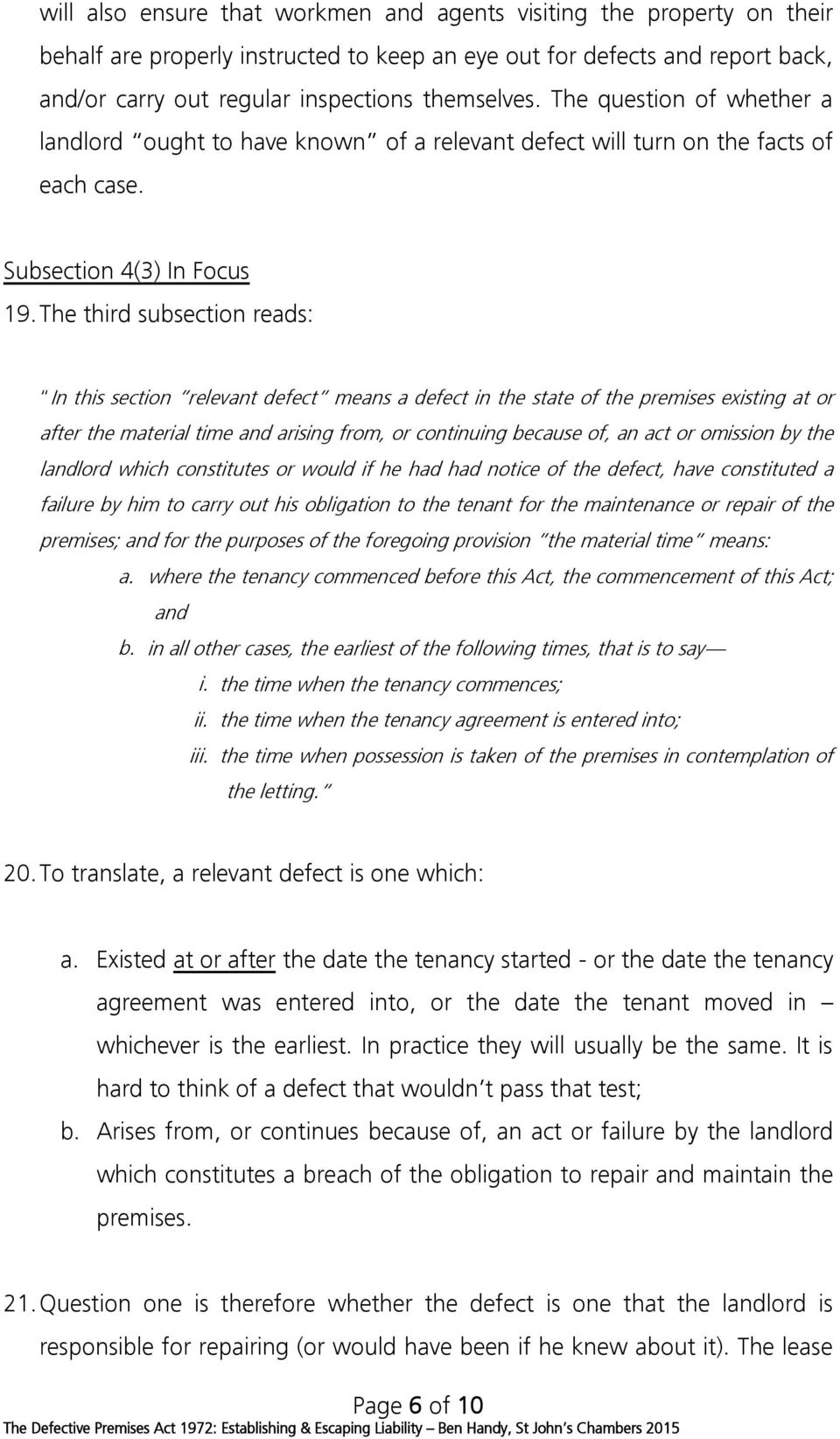 The third subsection reads: In this section relevant defect means a defect in the state of the premises existing at or after the material time and arising from, or continuing because of, an act or