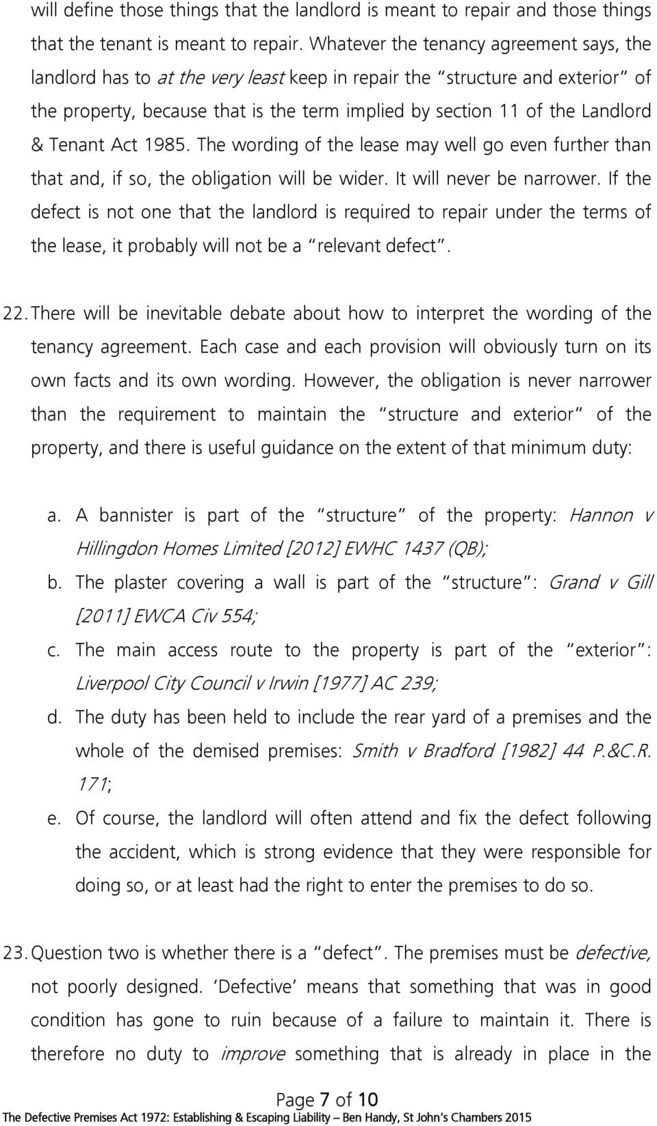Tenant Act 1985. The wording of the lease may well go even further than that and, if so, the obligation will be wider. It will never be narrower.