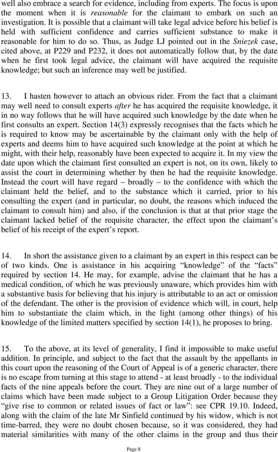 Thus, as Judge LJ pointed out in the Sniezek case, cited above, at P229 and P232, it does not automatically follow that, by the date when he first took legal advice, the claimant will have acquired