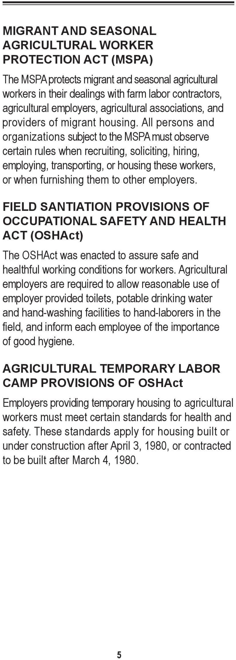 All persons and organizations subject to the MSPA must observe certain rules when recruiting, soliciting, hiring, employing, transporting, or housing these workers, or when furnishing them to other