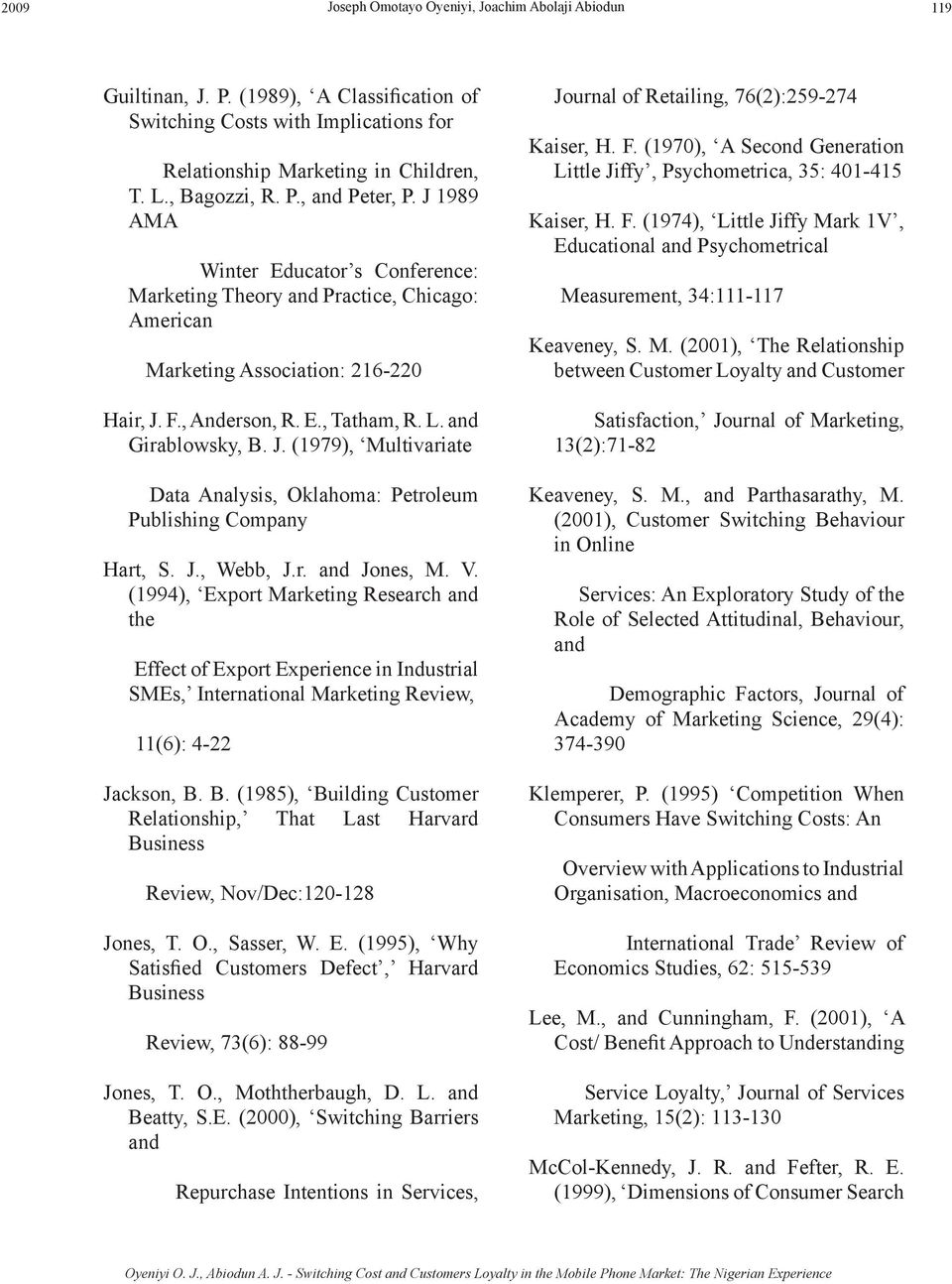 F., Anderson, R. E., Tatham, R. L. and Girablowsky, B. J. (1979), Multivariate Data Analysis, Oklahoma: Petroleum Publishing Company Hart, S. J., Webb, J.r. and Jones, M. V.