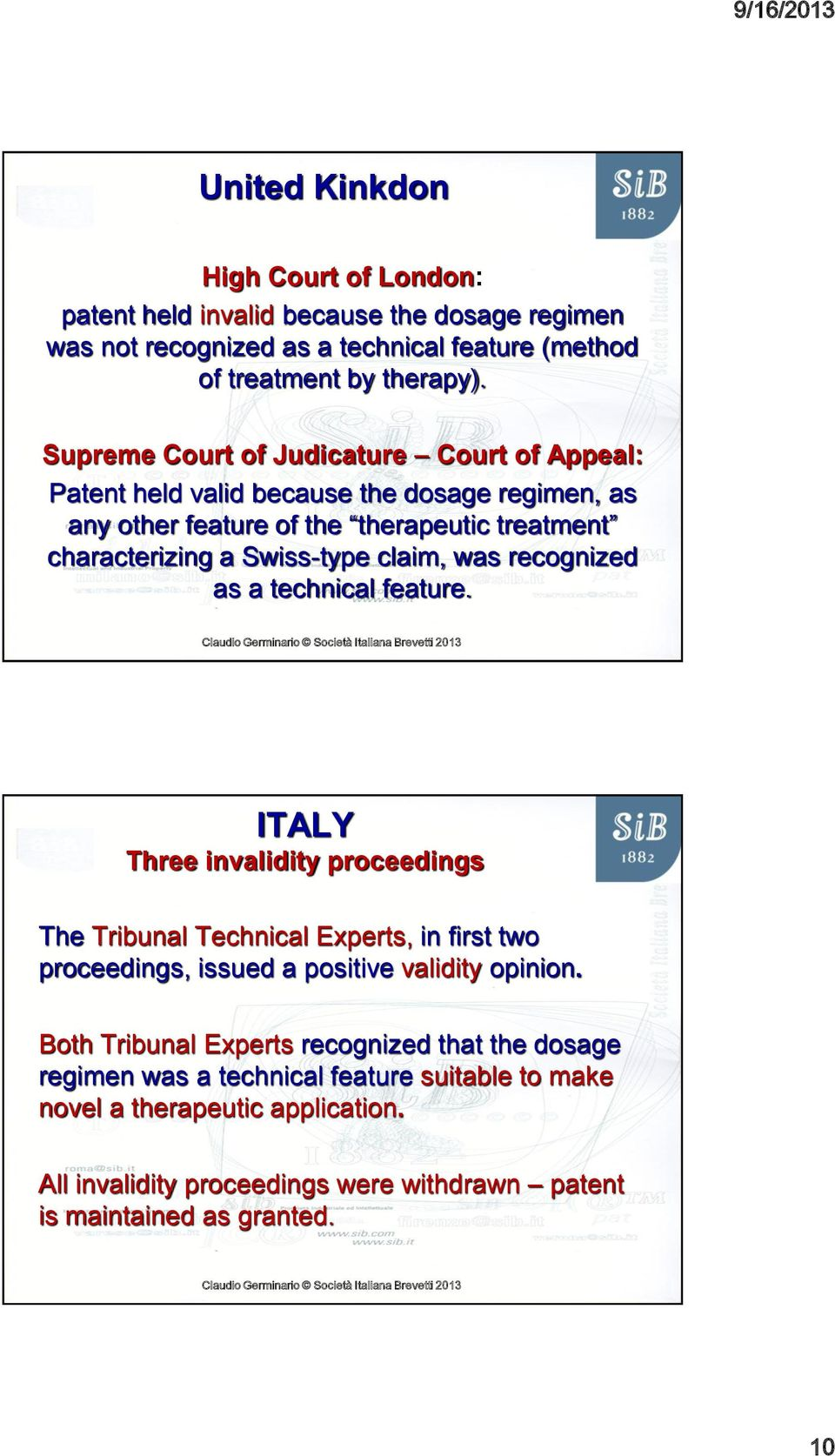 was recognized as a technical feature. ITALY Three invalidity proceedings The Tribunal Technical Experts, in first two proceedings, issued a positive validity opinion.