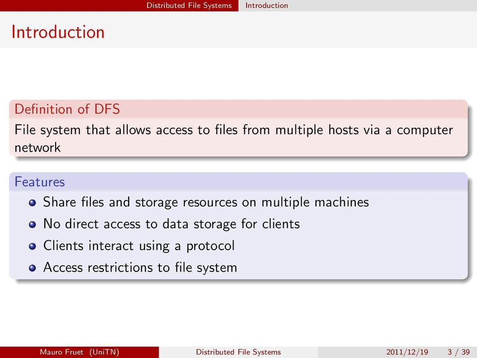 resources on multiple machines No direct access to data storage for clients Clients interact