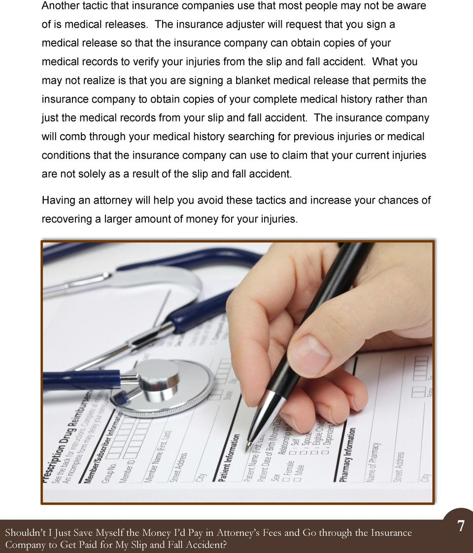 What you may not realize is that you are signing a blanket medical release that permits the insurance company to obtain copies of your complete medical history rather than just the medical records