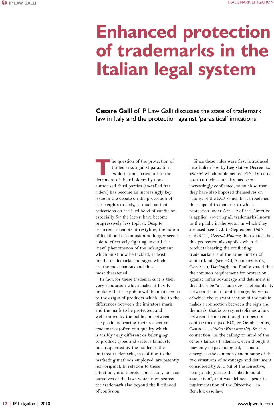 riders) has become an increasingly key issue in the debate on the protection of these rights in Italy, so much so that reflections on the likelihood of confusion, especially for the latter, have