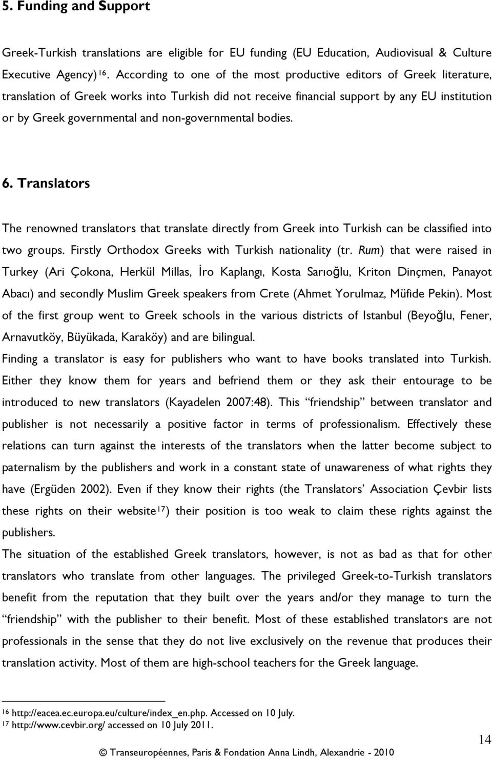 non-governmental bodies. 6. Translators The renowned translators that translate directly from Greek into Turkish can be classified into two groups.