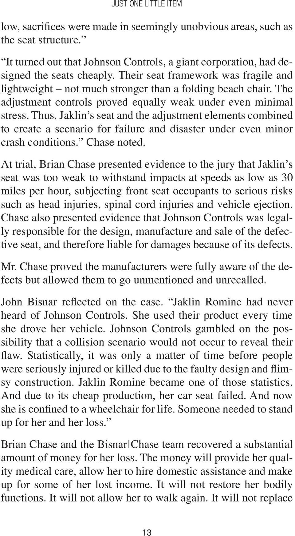 Thus, Jaklin s seat and the adjustment elements combined to create a scenario for failure and disaster under even minor crash conditions. Chase noted.