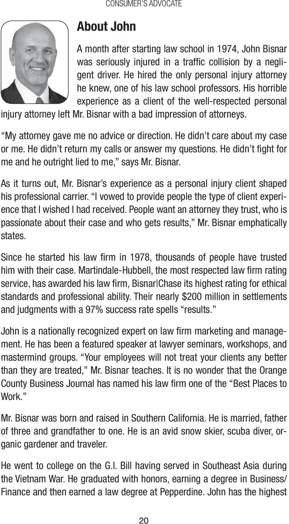 Bisnar with a bad impression of attorneys. My attorney gave me no advice or direction. He didn t care about my case or me. He didn t return my calls or answer my questions.