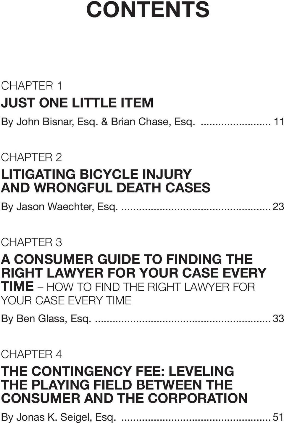... 23 Chapter 3 A Consumer Guide to Finding the Right Lawyer for Your Case Every time How to Find the Right Lawyer