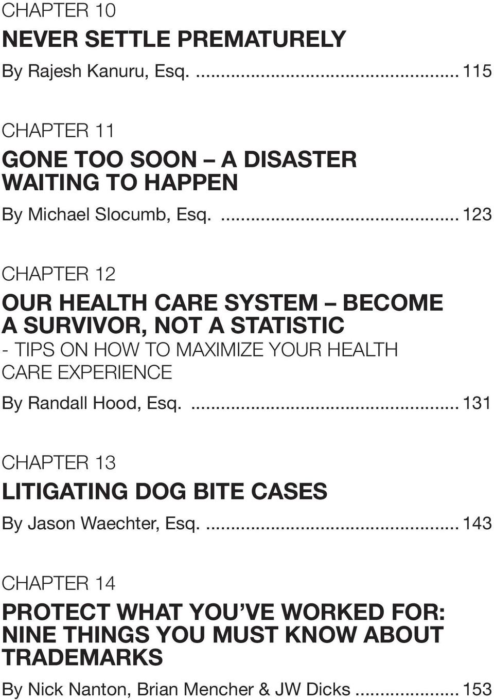 ... 123 Chapter 12 OUR HEALTH CARE SYSTEM BECOME A SURVIVOR, NOT A STATISTIC - Tips on How to Maximize your Health Care