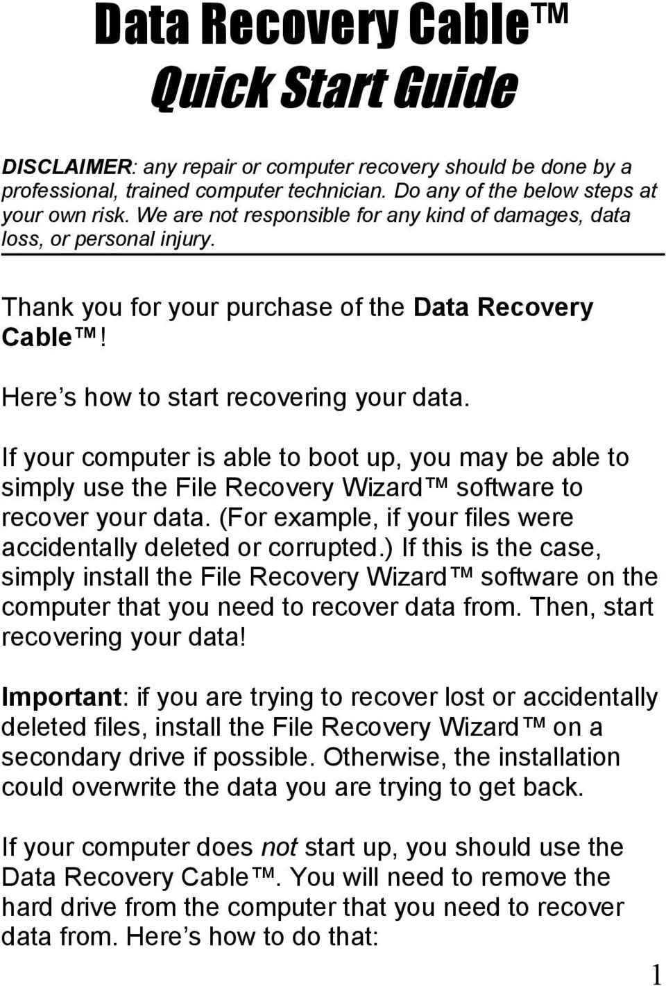 If your computer is able to boot up, you may be able to simply use the File Recovery Wizard software to recover your data. (For example, if your files were accidentally deleted or corrupted.