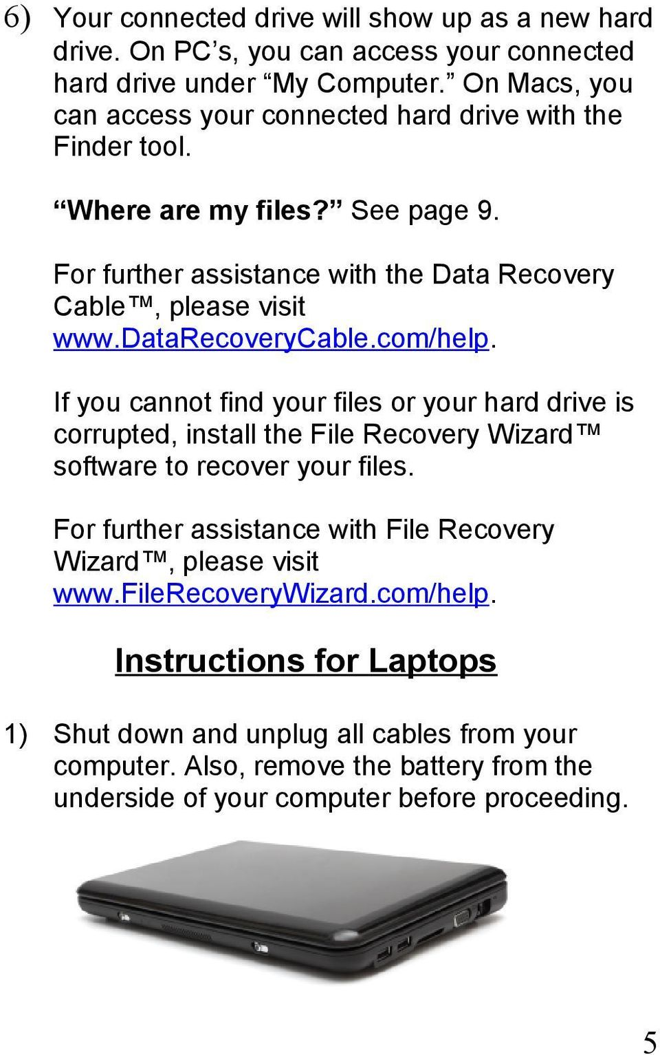 datarecoverycable.com/help. If you cannot find your files or your hard drive is corrupted, install the File Recovery Wizard software to recover your files.