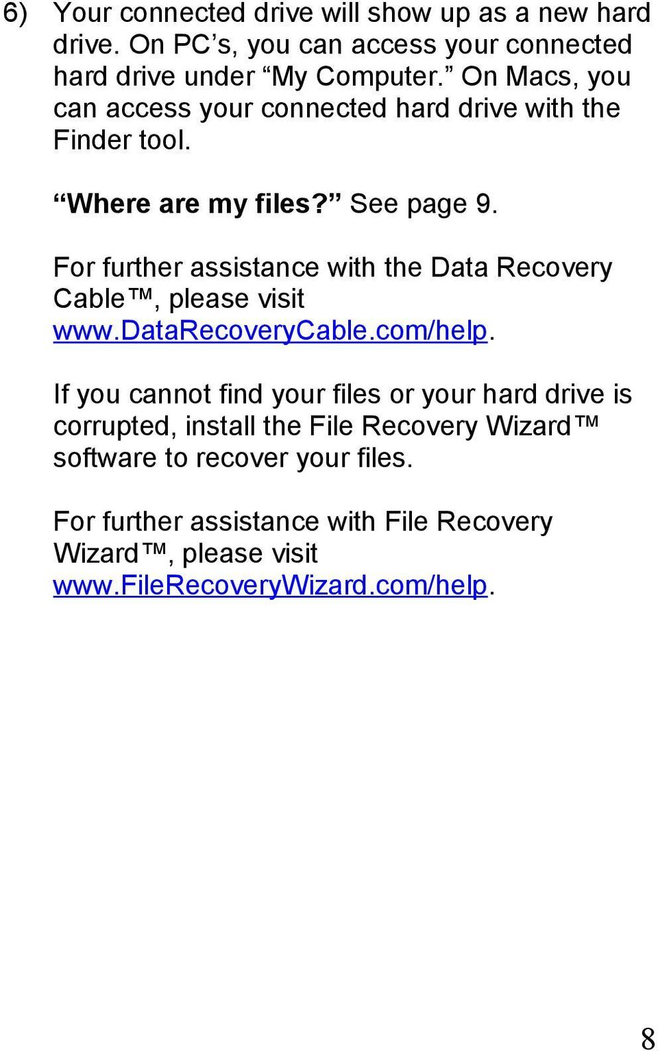 For further assistance with the Data Recovery Cable, please visit www.datarecoverycable.com/help.