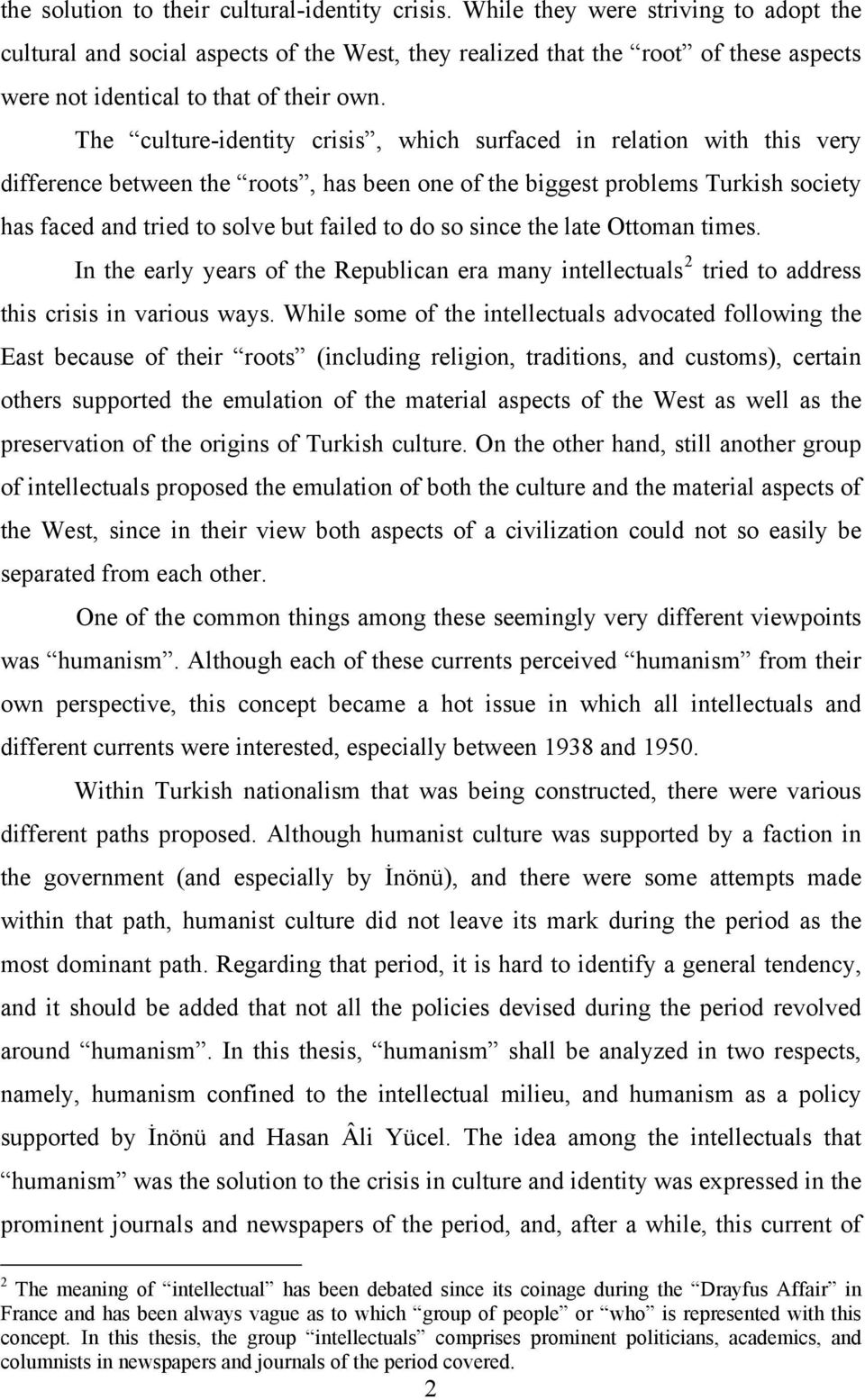 The culture-identity crisis, which surfaced in relation with this very difference between the roots, has been one of the biggest problems Turkish society has faced and tried to solve but failed to do