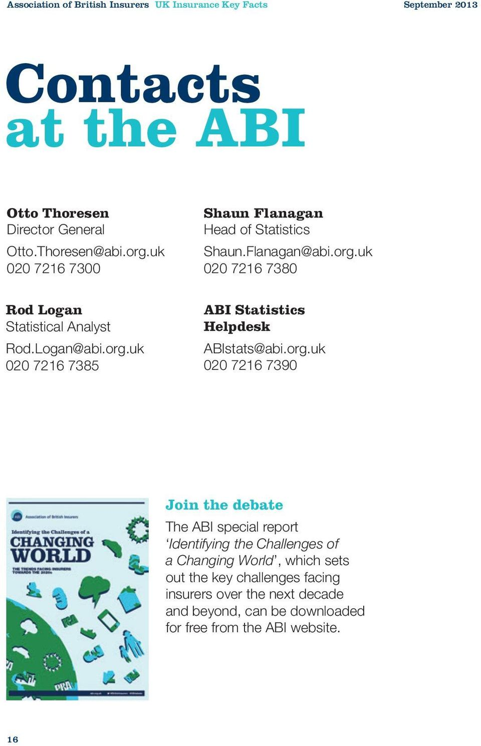 org.uk 020 7216 7390 Join the debate The ABI special report Identifying the Challenges of a Changing World, which sets out the key challenges