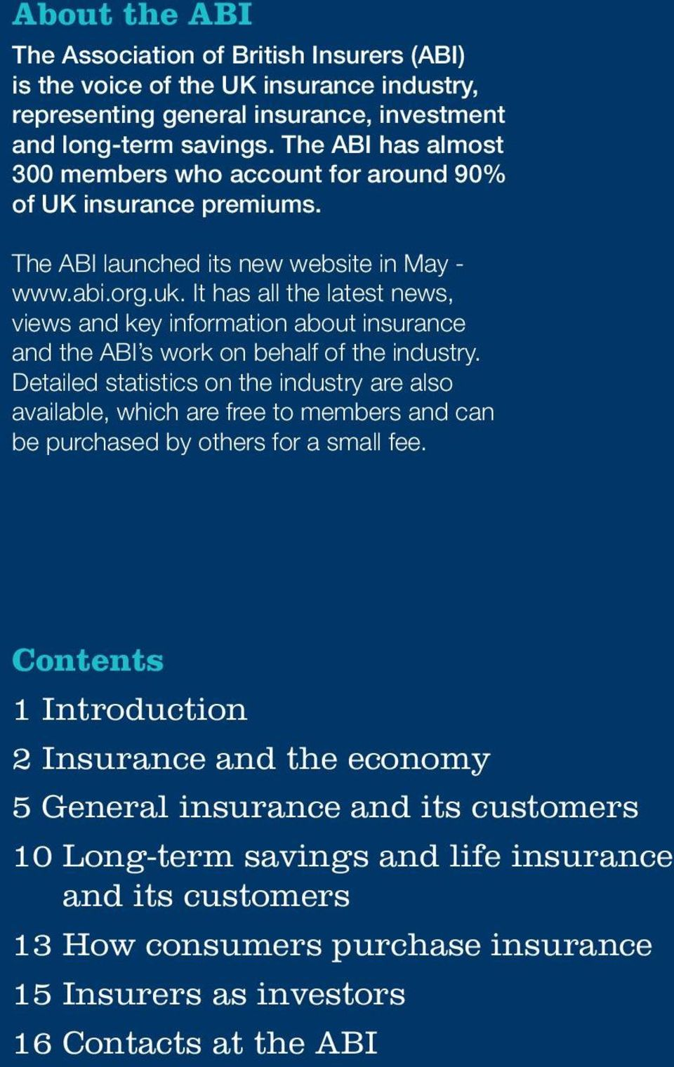 It has all the latest news, views and key information about insurance and the ABI s work on behalf of the industry.