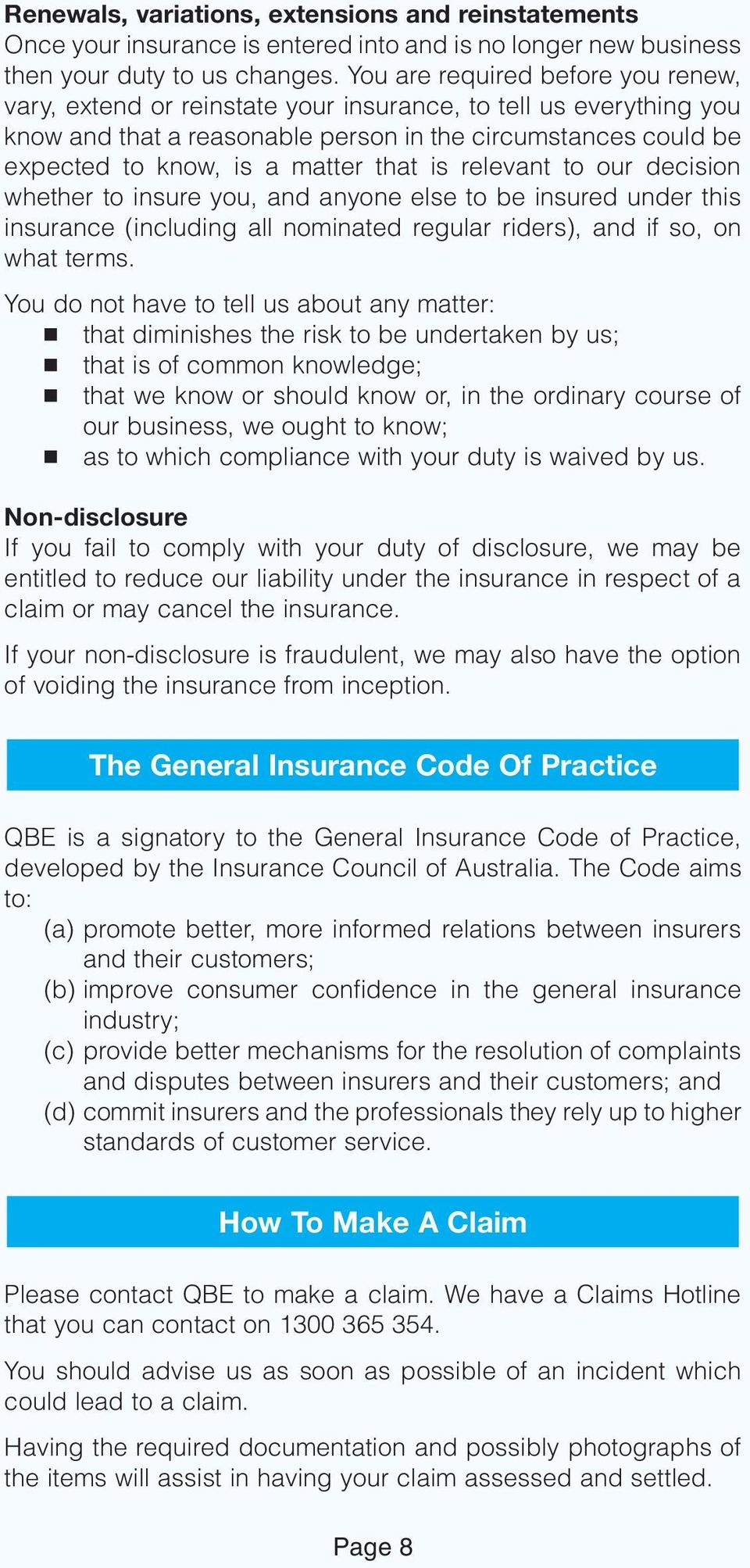 that is relevant to our decision whether to insure you, and anyone else to be insured under this insurance (including all nominated regular riders), and if so, on what terms.
