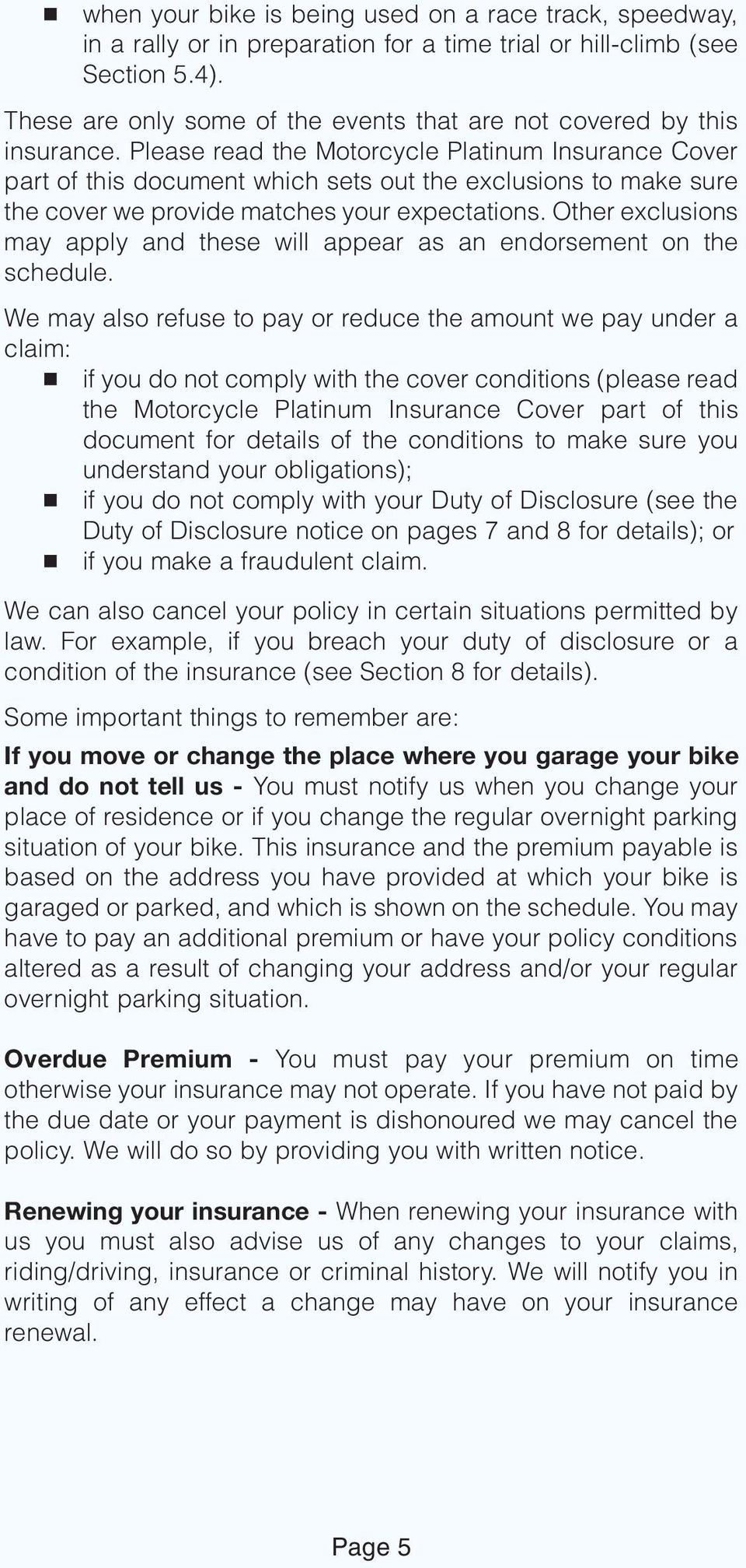 Please read the Motorcycle Platinum Insurance Cover part of this document which sets out the exclusions to make sure the cover we provide matches your expectations.