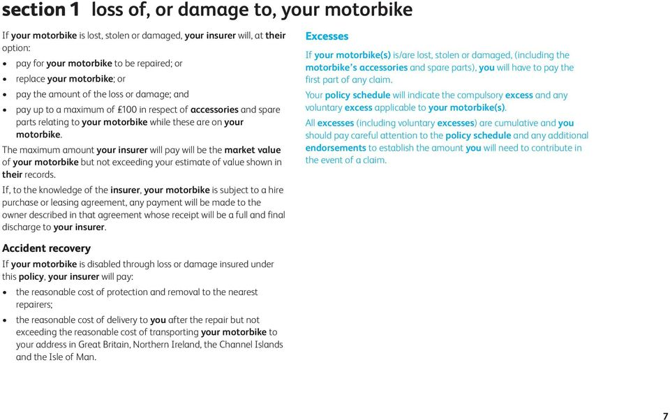 The maximum amount your insurer will pay will be the market value of your motorbike but not exceeding your estimate of value shown in their records.