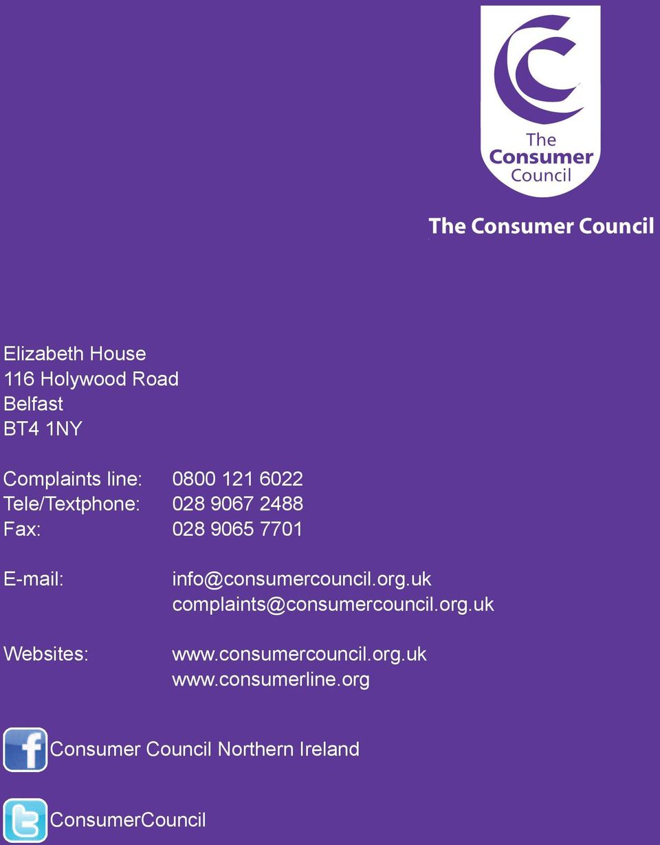 E-mail: Websites: info@consumercouncil.org.uk complaints@consumercouncil.org.uk www.